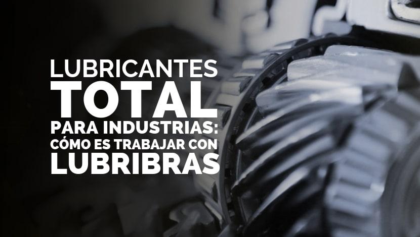 Lubricantes TOTAL para Industrias: ¿Cómo es trabajar con Lubribras?